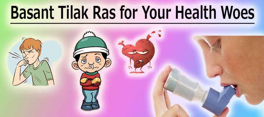 Basant Tilak Ras for Your Health Woes