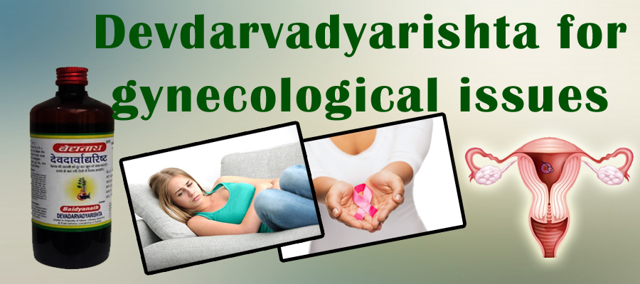devdarvadyarishta for gyne problems